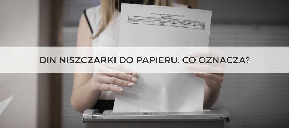 DIN niszczarki do papieru. Co oznacza numer DIN?
