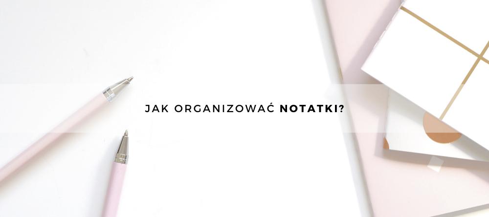 Jak organizować notatki?
