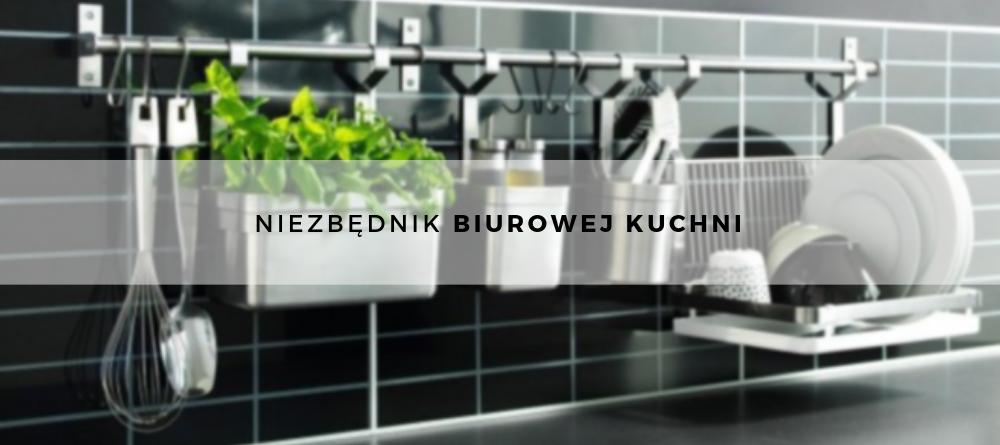 Niezbędnik biurowej kuchni - co powinno się w niej znaleźć?