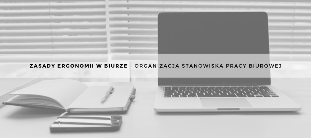 Zasady ergonomii w biurze - organizacja stanowiska pracy biurowej